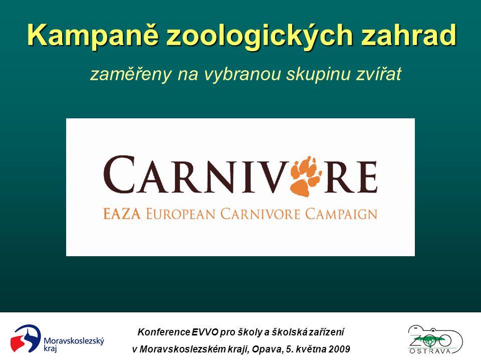 Konference EVVO pro školy a školská zařízení v Moravskoslezském kraji, Opava, 5. května 2009 Kampaně zoologických zahrad Kampaně zoologických zahrad z