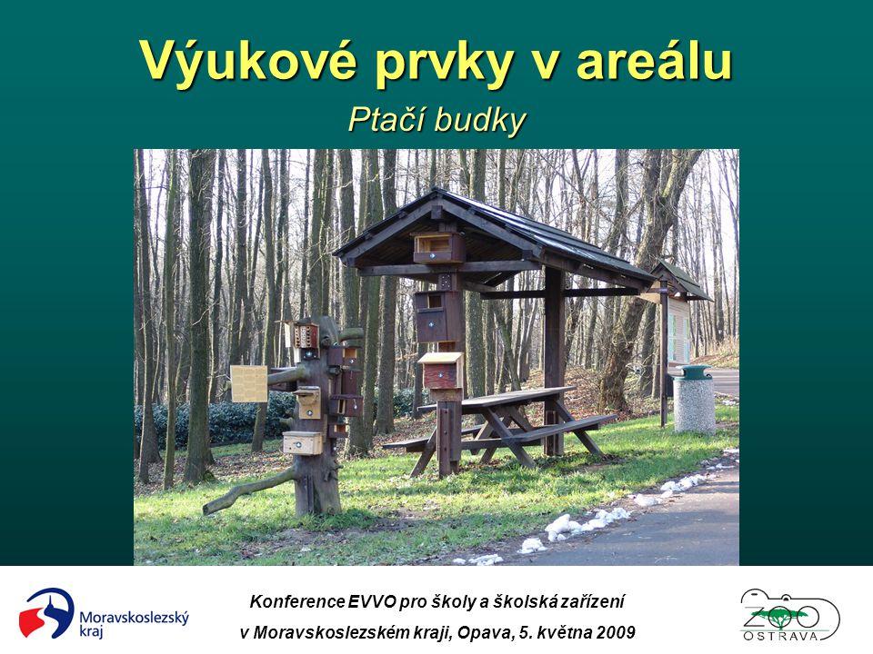 Výukové prvky v areálu Ptačí budky Konference EVVO pro školy a školská zařízení v Moravskoslezském kraji, Opava, 5. května 2009