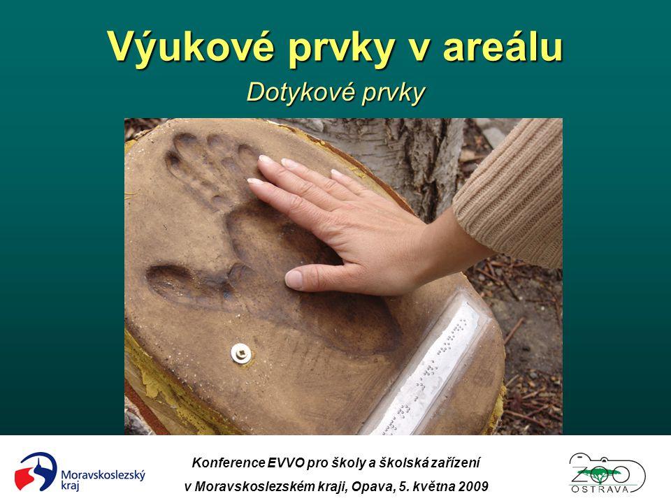 Výukové prvky v areálu Dotykové prvky Konference EVVO pro školy a školská zařízení v Moravskoslezském kraji, Opava, 5. května 2009