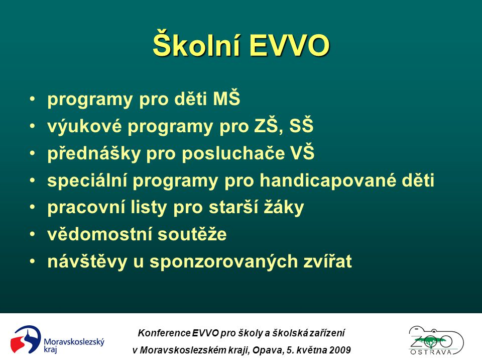 Konference EVVO pro školy a školská zařízení v Moravskoslezském kraji, Opava, 5. května 2009 Školní EVVO •programy pro děti MŠ •výukové programy pro Z
