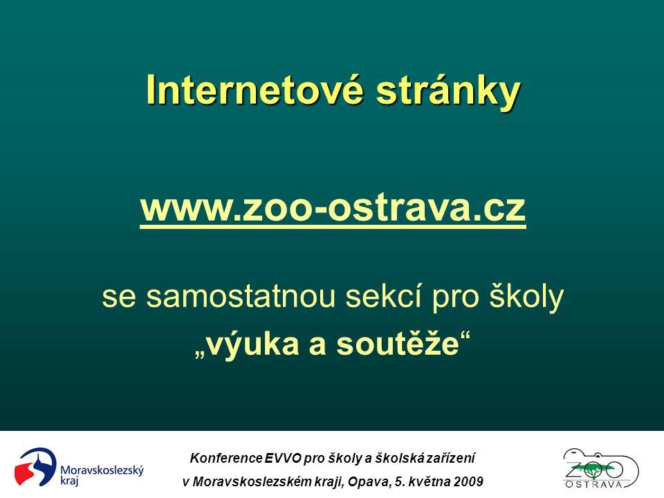 Konference EVVO pro školy a školská zařízení v Moravskoslezském kraji, Opava, 5. května 2009 Internetové stránky www.zoo-ostrava.cz se samostatnou sek