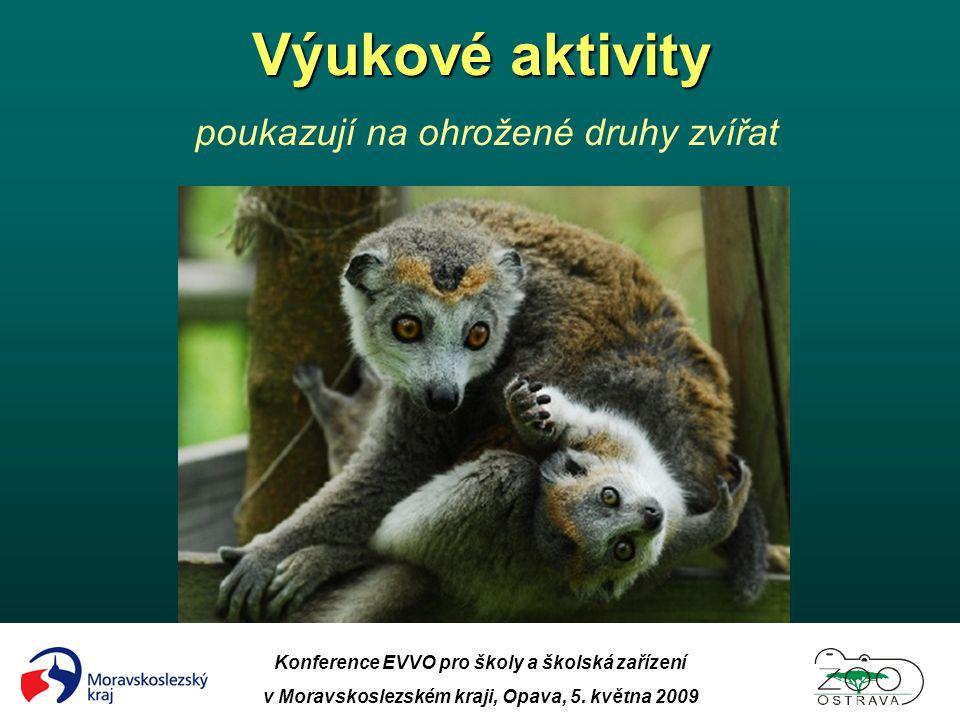 Konference EVVO pro školy a školská zařízení v Moravskoslezském kraji, Opava, 5. května 2009 Výukové aktivity Výukové aktivity poukazují na ohrožené d
