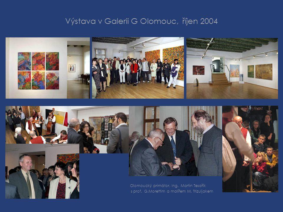 Výstava v Galerii G Olomouc, říjen 2004 Olomoucký primátor, Ing. Martin Tesařík s prof. G.Morettim a malířem M. Trizuljakem