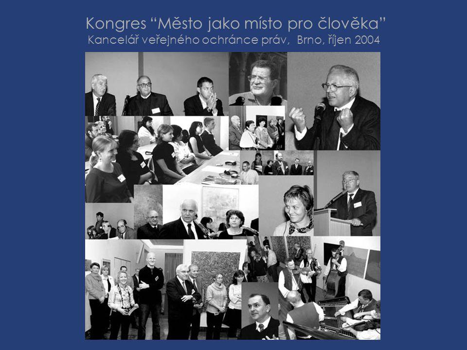 """Kongres """"Město jako místo pro člověka"""" Kancelář veřejného ochránce práv, Brno, říjen 2004"""