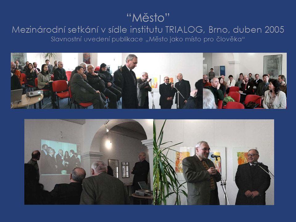 """Město Mezinárodní setkání v sídle institutu TRIALOG, Brno, duben 2005 Slavnostní uvedení publikace """"Město jako místo pro člověka"""