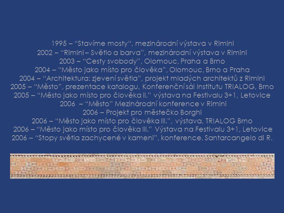 """1995 – """"Stavíme mosty"""", mezinárodní výstava v Rimini 2002 – """"Rimini – Světlo a barva"""", mezinárodní výstava v Rimini 2003 – """"Cesty svobody"""", Olomouc, P"""