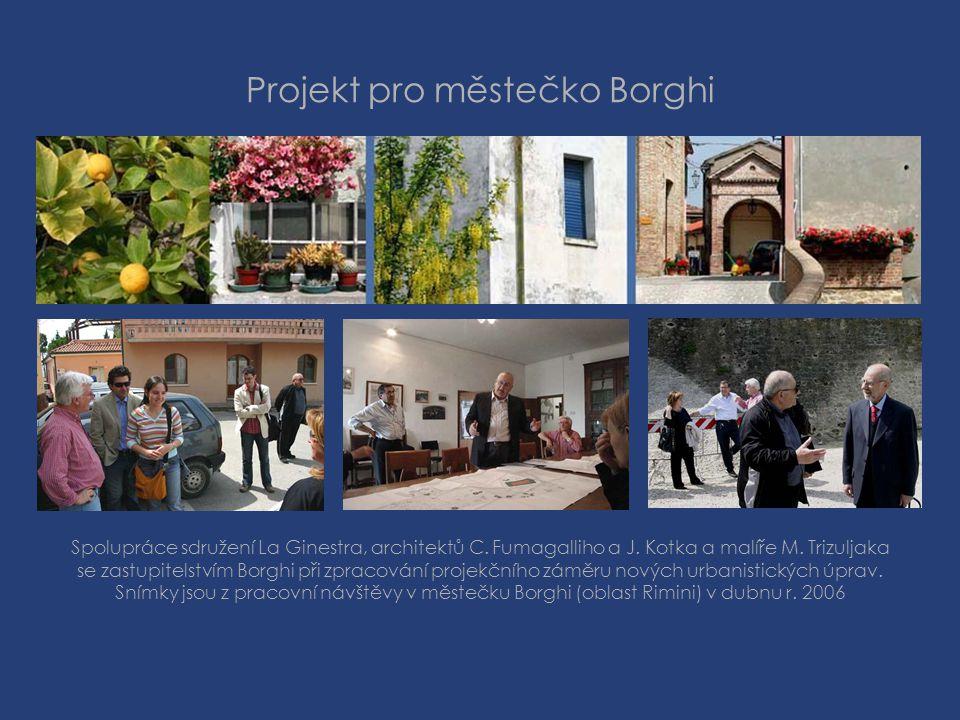 Projekt pro městečko Borghi Spolupráce sdružení La Ginestra, architektů C. Fumagalliho a J. Kotka a malíře M. Trizuljaka se zastupitelstvím Borghi při