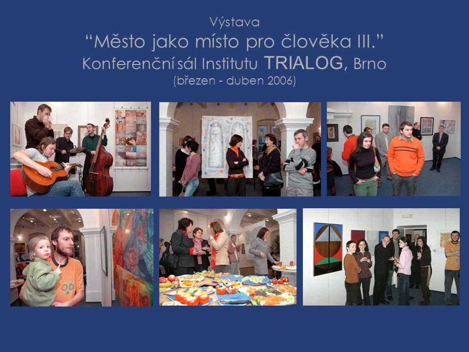 """Výstava """"Město jako místo pro člověka III."""" Konferenční sál Institutu TRIALOG, Brno (březen - duben 2006)"""