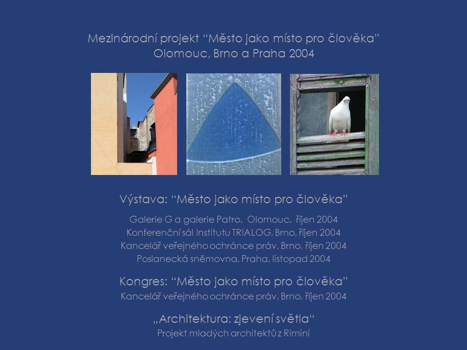 """Mezinárodní projekt """"Město jako místo pro člověka"""" Olomouc, Brno a Praha 2004 Výstava: """"Město jako místo pro člověka"""" Galerie G a galerie Patro, Olomo"""