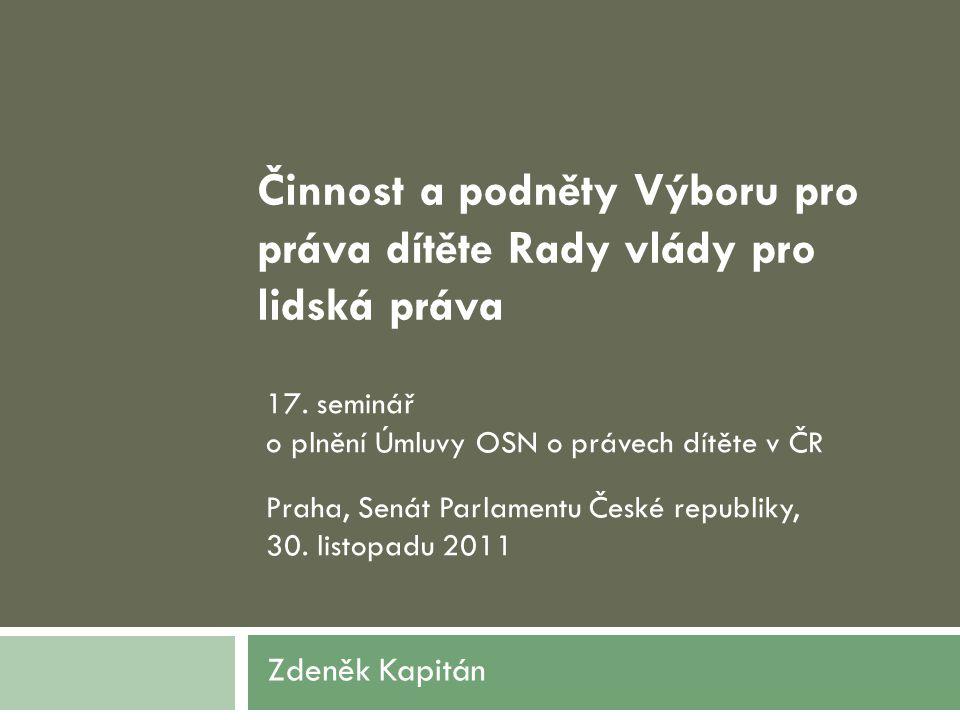 Činnost a podněty Výboru pro práva dítěte Rady vlády pro lidská práva Zdeněk Kapitán 17.