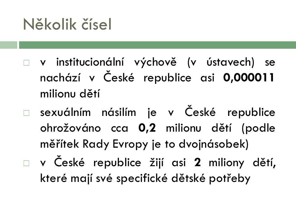 Několik čísel  v institucionální výchově (v ústavech) se nachází v České republice asi 0,000011 milionu dětí  sexuálním násilím je v České republice ohrožováno cca 0,2 milionu dětí (podle měřítek Rady Evropy je to dvojnásobek)  v České republice žijí asi 2 miliony dětí, které mají své specifické dětské potřeby