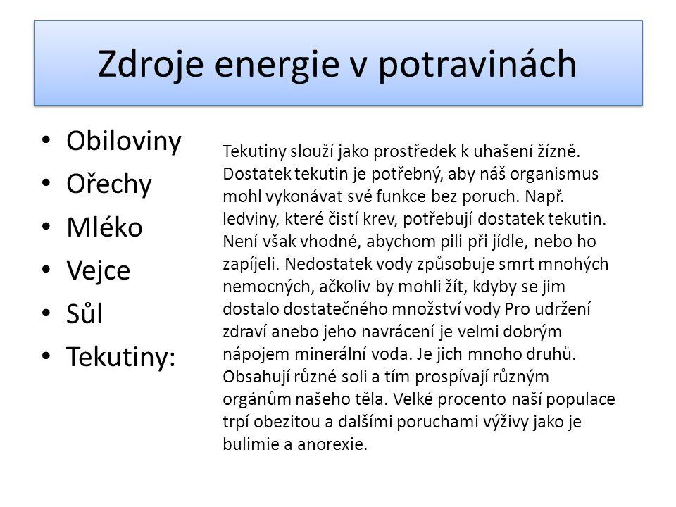 Zdroje energie v potravinách • Obiloviny • Ořechy • Mléko • Vejce • Sůl • Tekutiny: Tekutiny slouží jako prostředek k uhašení žízně. Dostatek tekutin