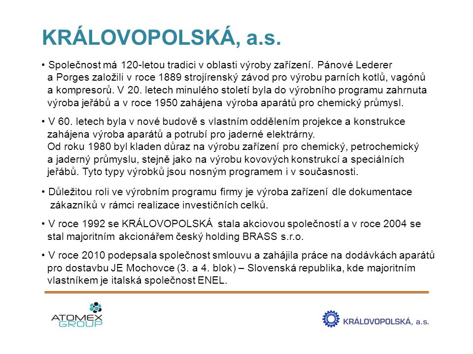KRÁLOVOPOLSKÁ, a.s.• Společnost má 120-letou tradici v oblasti výroby zařízení.
