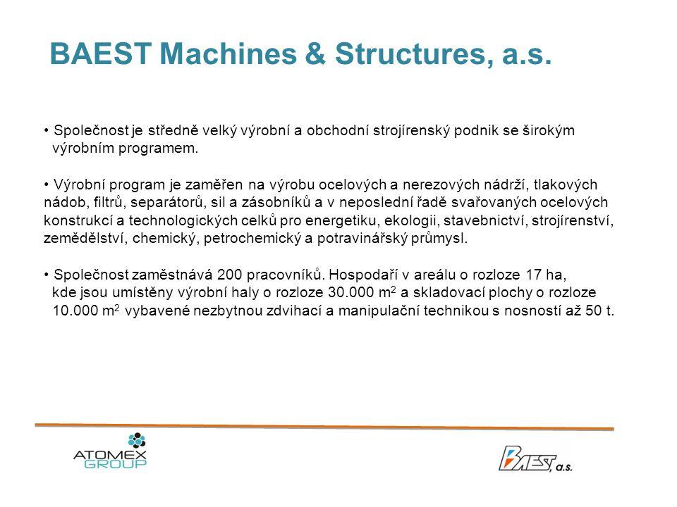 BAEST Machines & Structures, a.s. • Společnost je středně velký výrobní a obchodní strojírenský podnik se širokým výrobním programem. • Výrobní progra