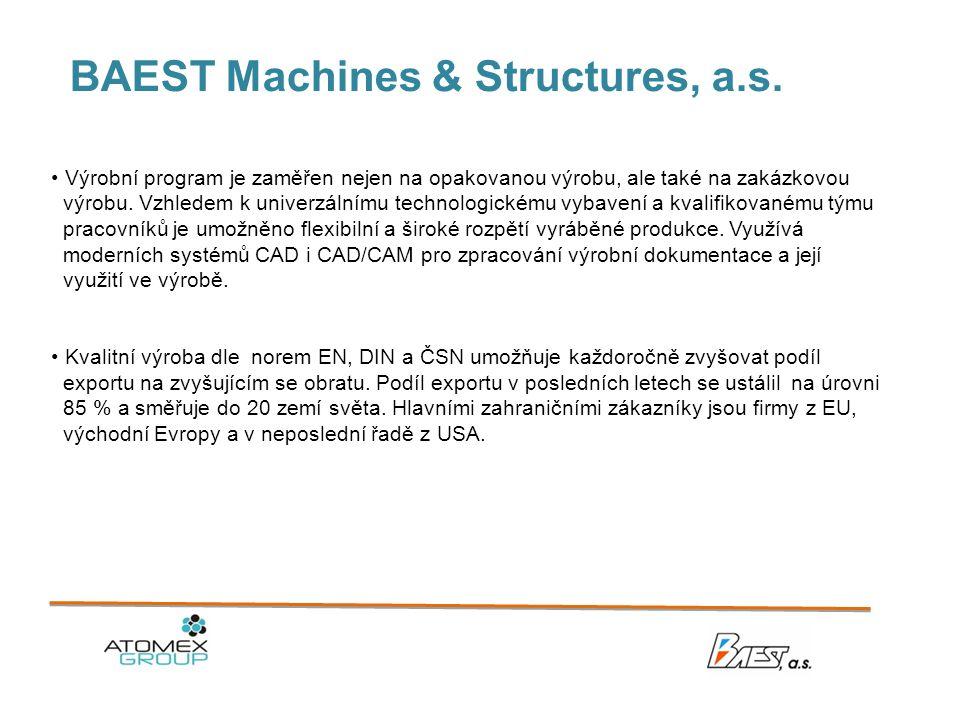 BAEST Machines & Structures, a.s. • Výrobní program je zaměřen nejen na opakovanou výrobu, ale také na zakázkovou výrobu. Vzhledem k univerzálnímu tec