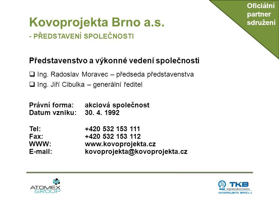 Kovoprojekta Brno a.s. - PŘEDSTAVENÍ SPOLEČNOSTI Představenstvo a výkonné vedení společnosti  Ing. Radoslav Moravec – předseda představenstva  Ing.