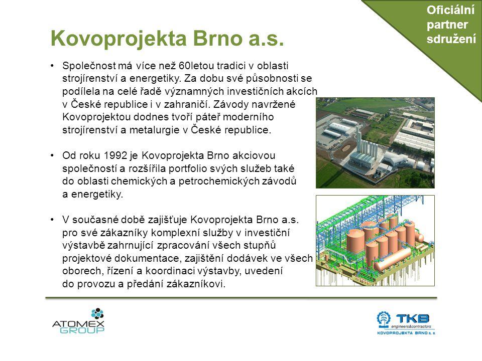 Kovoprojekta Brno a.s. Oficiální partner sdružení •Společnost má více než 60letou tradici v oblasti strojírenství a energetiky. Za dobu své působnosti