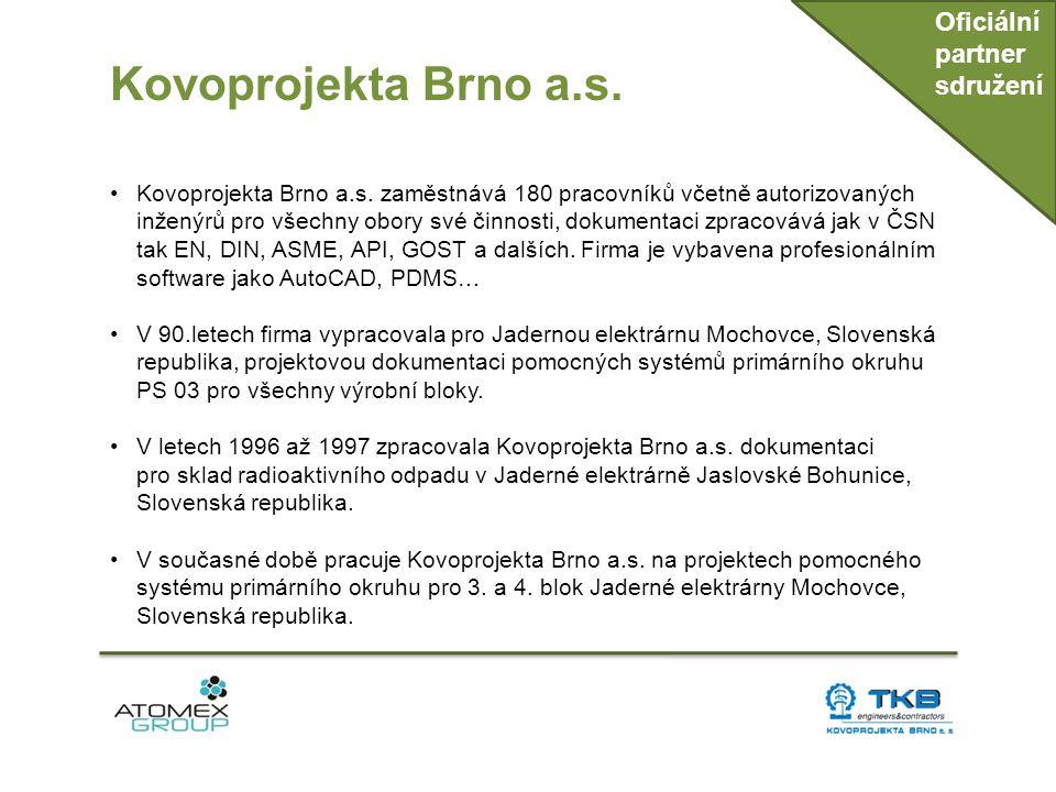 Kovoprojekta Brno a.s. Oficiální partner sdružení •Kovoprojekta Brno a.s. zaměstnává 180 pracovníků včetně autorizovaných inženýrů pro všechny obory s