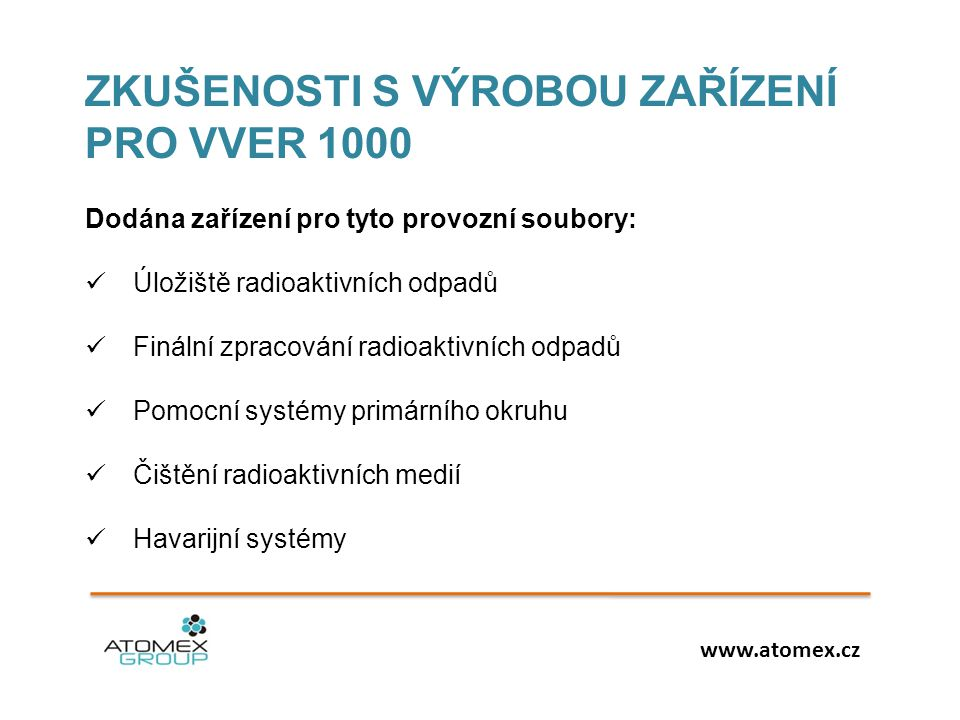 ZKUŠENOSTI S VÝROBOU ZAŘÍZENÍ PRO VVER 1000 Dodána zařízení pro tyto provozní soubory:  Úložiště radioaktivních odpadů  Finální zpracování radioakti