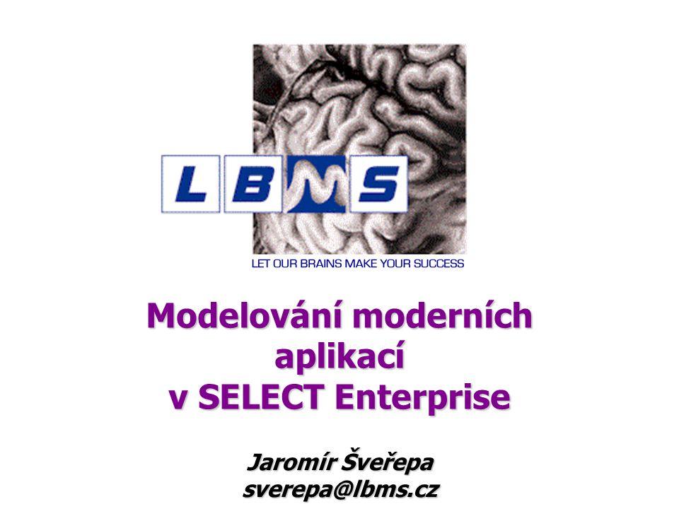 Modelování moderních aplikací v SELECT Enterprise Jaromír Šveřepa sverepa@lbms.cz