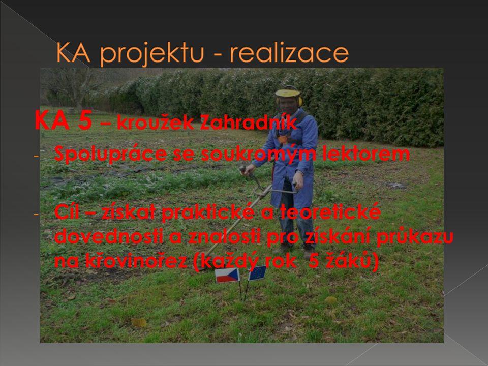 KA 5 – kroužek Zahradník - Spolupráce se soukromým lektorem - Cíl – získat praktické a teoretické dovednosti a znalosti pro získání průkazu na křovinořez (každý rok 5 žáků)