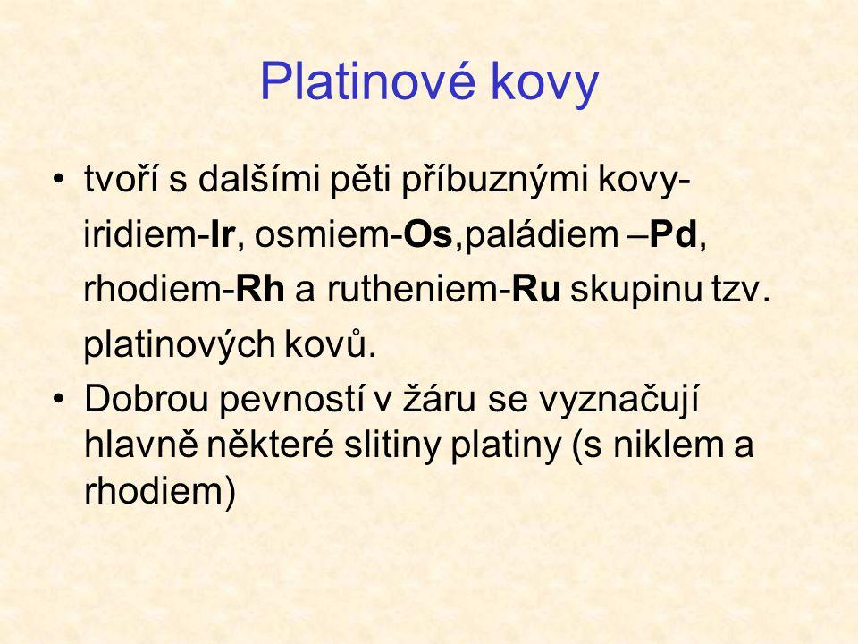 Platinové kovy •tvoří s dalšími pěti příbuznými kovy- iridiem-Ir, osmiem-Os,paládiem –Pd, rhodiem-Rh a rutheniem-Ru skupinu tzv. platinových kovů. •Do