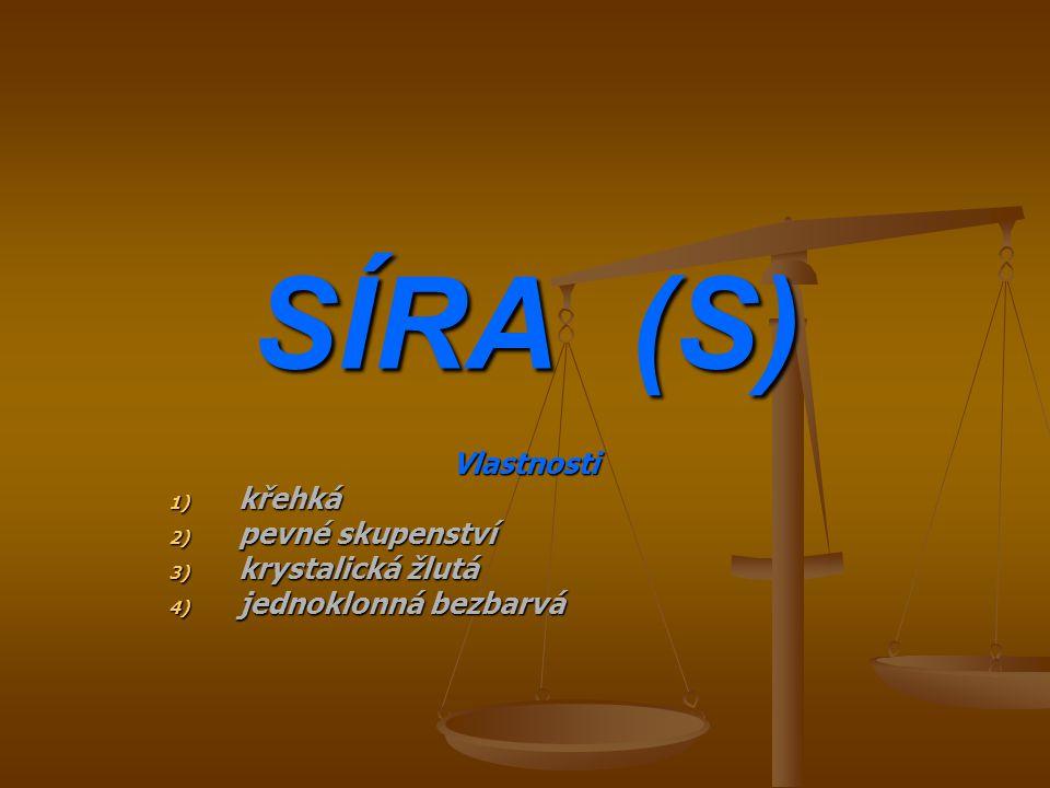 SÍRA (S) Vlastnosti 1) křehká 2) pevné skupenství 3) krystalická žlutá 4) jednoklonná bezbarvá