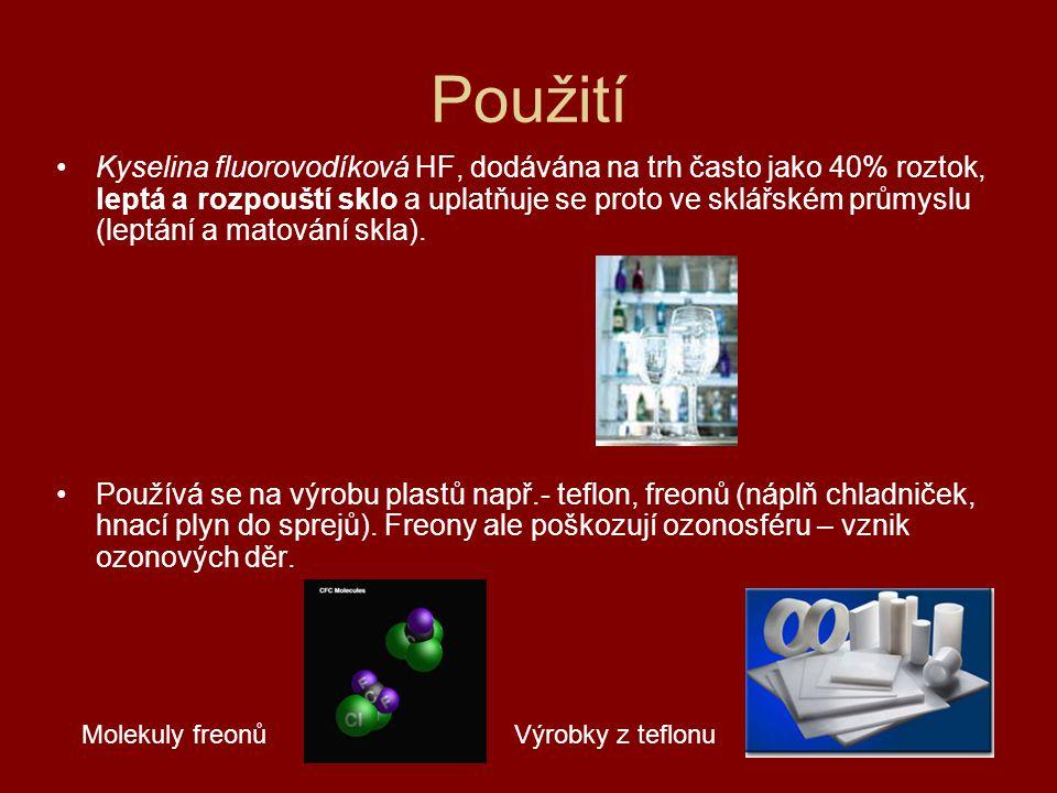 Použití •Kyselina fluorovodíková HF, dodávána na trh často jako 40% roztok, leptá a rozpouští sklo a uplatňuje se proto ve sklářském průmyslu (leptání