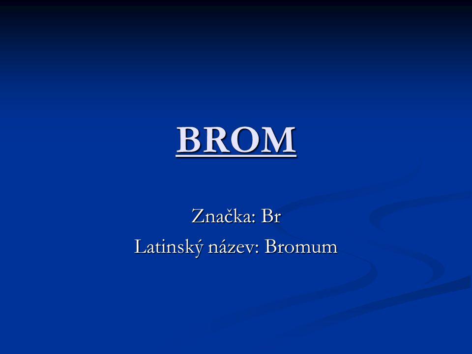 BROM Značka: Br Latinský název: Bromum