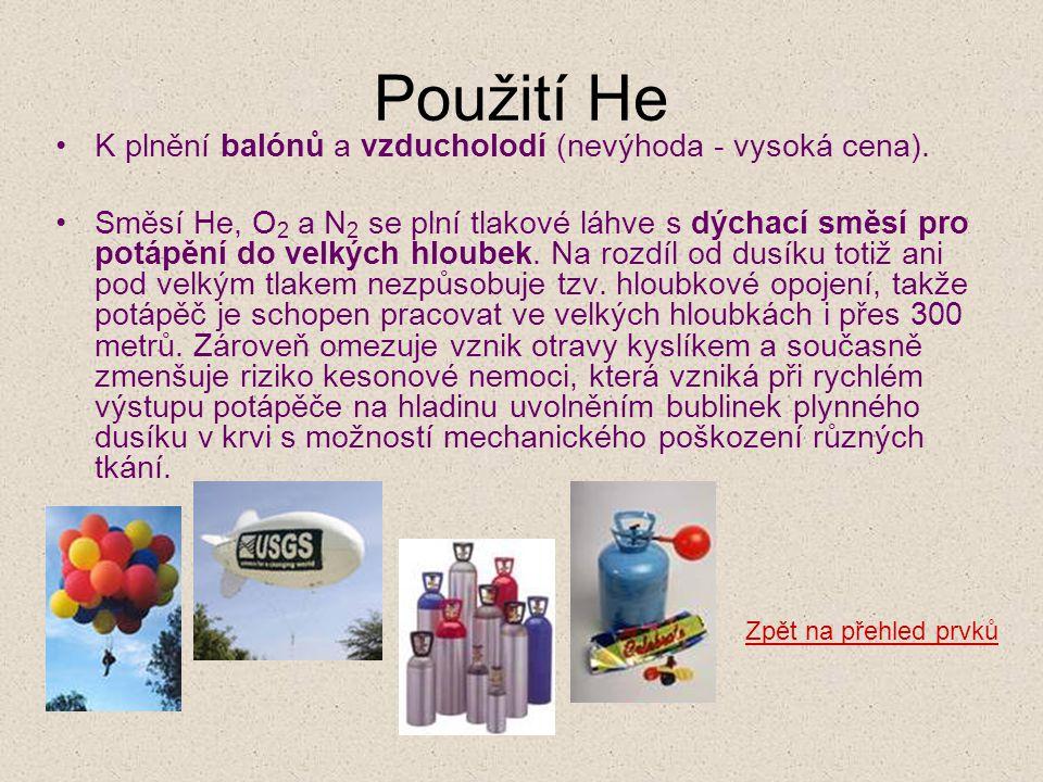 Použití He •K plnění balónů a vzducholodí (nevýhoda - vysoká cena). •Směsí He, O 2 a N 2 se plní tlakové láhve s dýchací směsí pro potápění do velkých