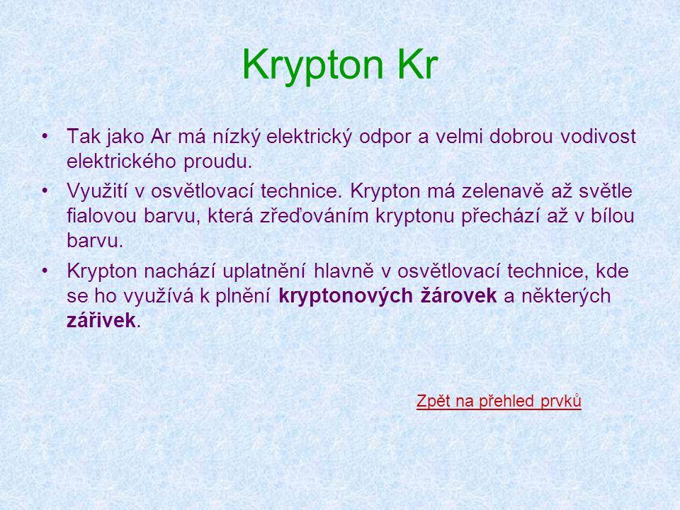 Krypton Kr •Tak jako Ar má nízký elektrický odpor a velmi dobrou vodivost elektrického proudu. •Využití v osvětlovací technice. Krypton má zelenavě až