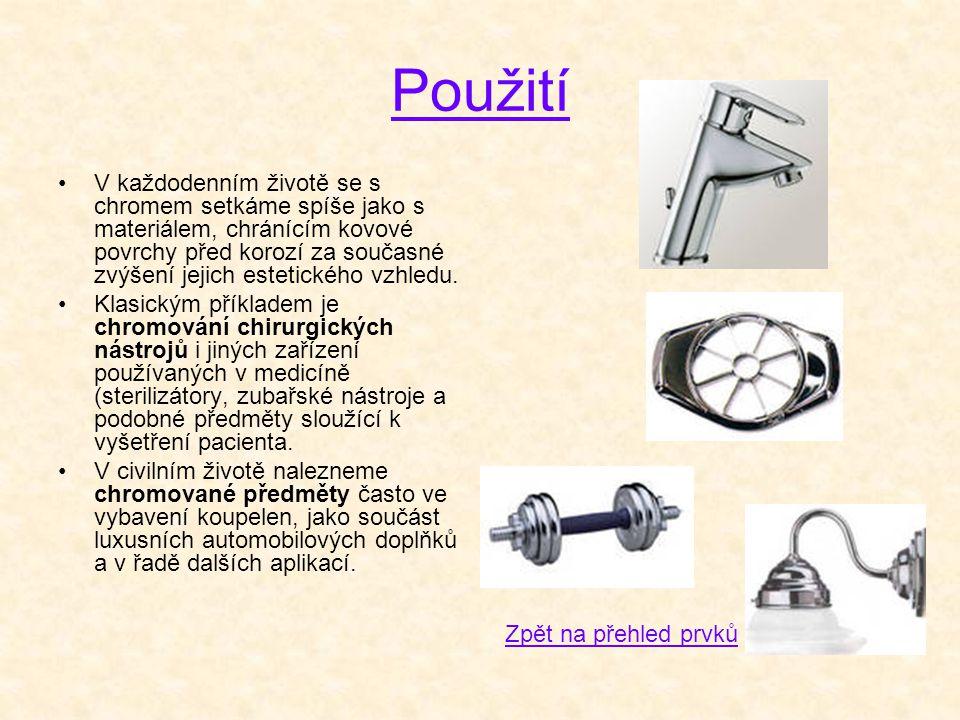 Použití •V každodenním životě se s chromem setkáme spíše jako s materiálem, chránícím kovové povrchy před korozí za současné zvýšení jejich estetickéh