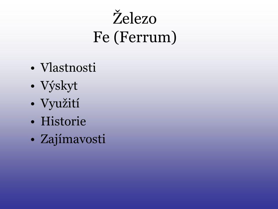 Železo Fe (Ferrum) •Vlastnosti •Výskyt •Využití •Historie •Zajímavosti