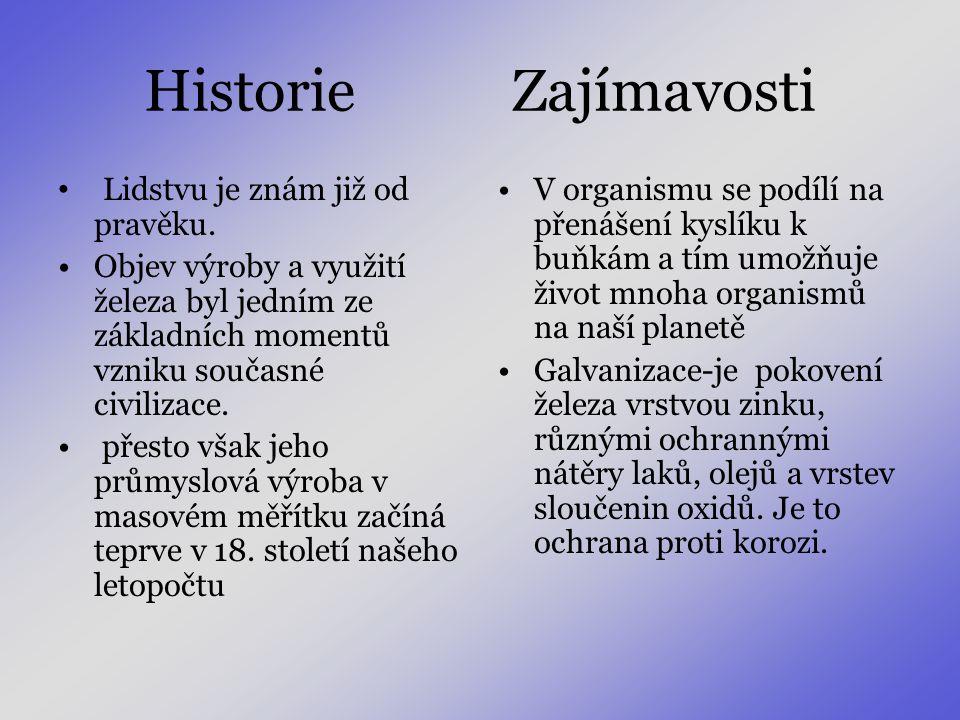 Historie Zajímavosti • Lidstvu je znám již od pravěku. •Objev výroby a využití železa byl jedním ze základních momentů vzniku současné civilizace. • p