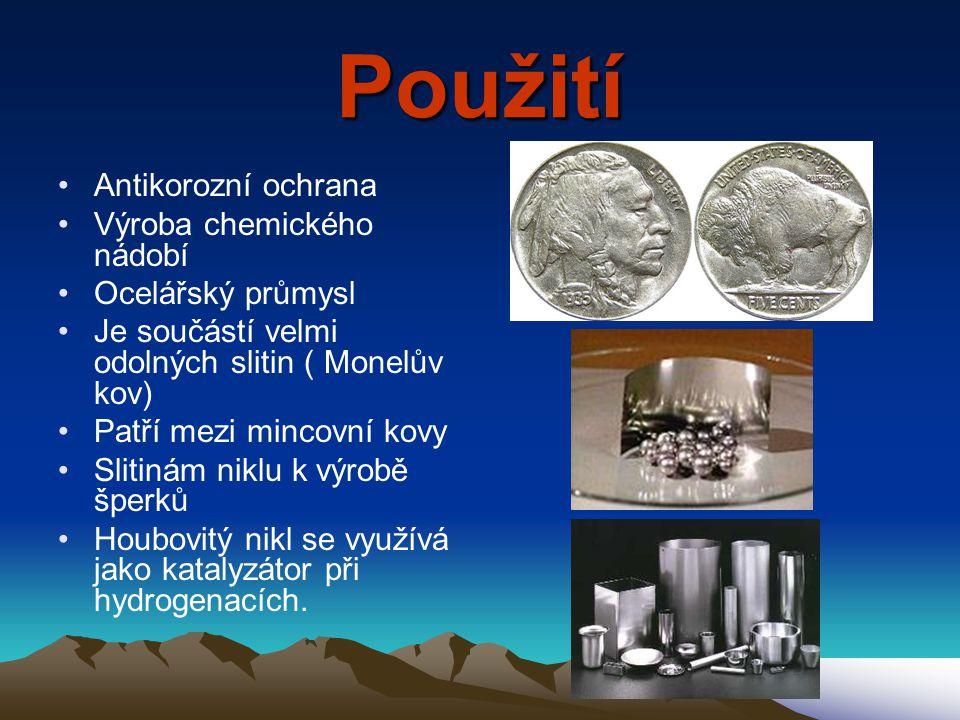 Použití •Antikorozní ochrana •Výroba chemického nádobí •Ocelářský průmysl •Je součástí velmi odolných slitin ( Monelův kov) •Patří mezi mincovní kovy