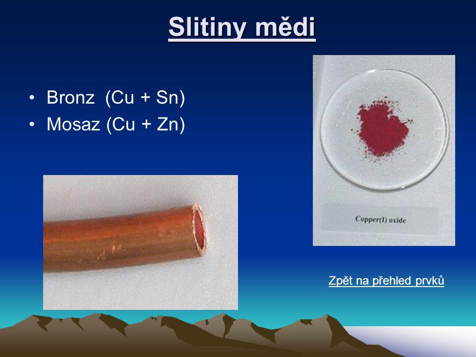 Slitiny mědi Slitiny mědi •Bronz (Cu + Sn) •Mosaz (Cu + Zn) Zpět na přehled prvků