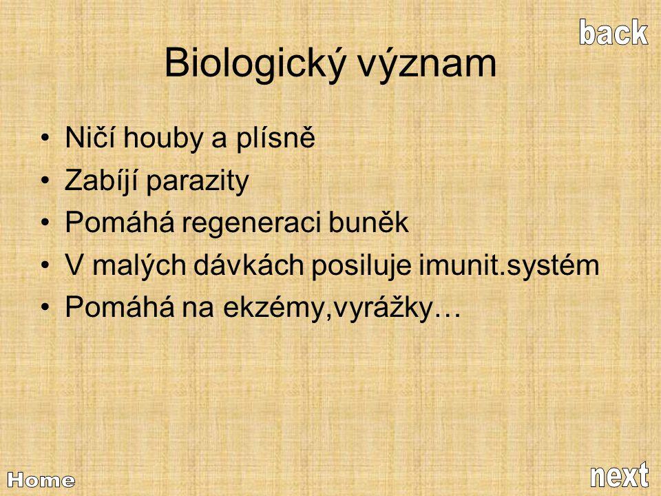 Biologický význam •Ničí houby a plísně •Zabíjí parazity •Pomáhá regeneraci buněk •V malých dávkách posiluje imunit.systém •Pomáhá na ekzémy,vyrážky…