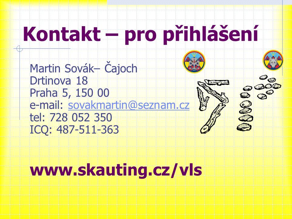 Kontakt – pro přihlášení Martin Sovák– Čajoch Drtinova 18 Praha 5, 150 00 e-mail: sovakmartin@seznam.czsovakmartin@seznam.cz tel: 728 052 350 ICQ: 487-511-363 www.skauting.cz/vls