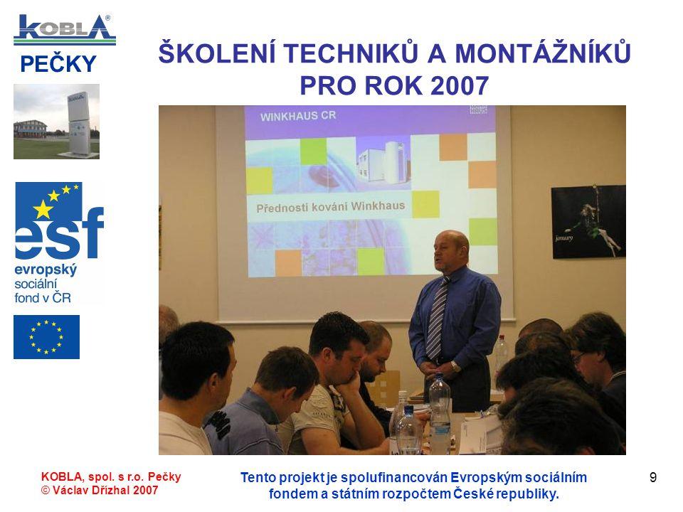 PEČKY KOBLA, spol. s r.o. Pečky © Václav Dřízhal 2007 Tento projekt je spolufinancován Evropským sociálním fondem a státním rozpočtem České republiky.