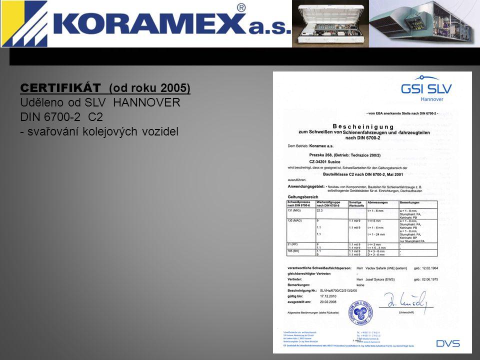 CERTIFIKÁTY (od roku 2004) Uděleno od SVV PRAHA ČSN ISO 9001:2001 – kvalita výroby a ČSN ISO 3834-2:2006 (a příloha) - svařování