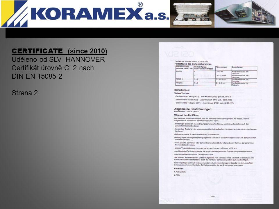 INFORMACE K CERTIFIKÁTŮM Od roku 2004 je ve firmě zavedeno certifikované svařování pro kolejová vozidla - podle normy ČSN EN 729 (recertifikována v roce 2008 ČSN EN 3834-2) Od roku 2005 je firma certifikována SLV Hannover - podle DIN 6700-2 C2 pro sváření kolejových vozidel pro Německé dráhy.