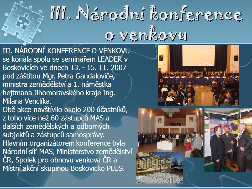 III. Národní konference o venkovu III. NÁRODNÍ KONFERENCE O VENKOVU se konala spolu se seminářem LEADER v Boskovicích ve dnech 13. - 15. 11. 2007 pod