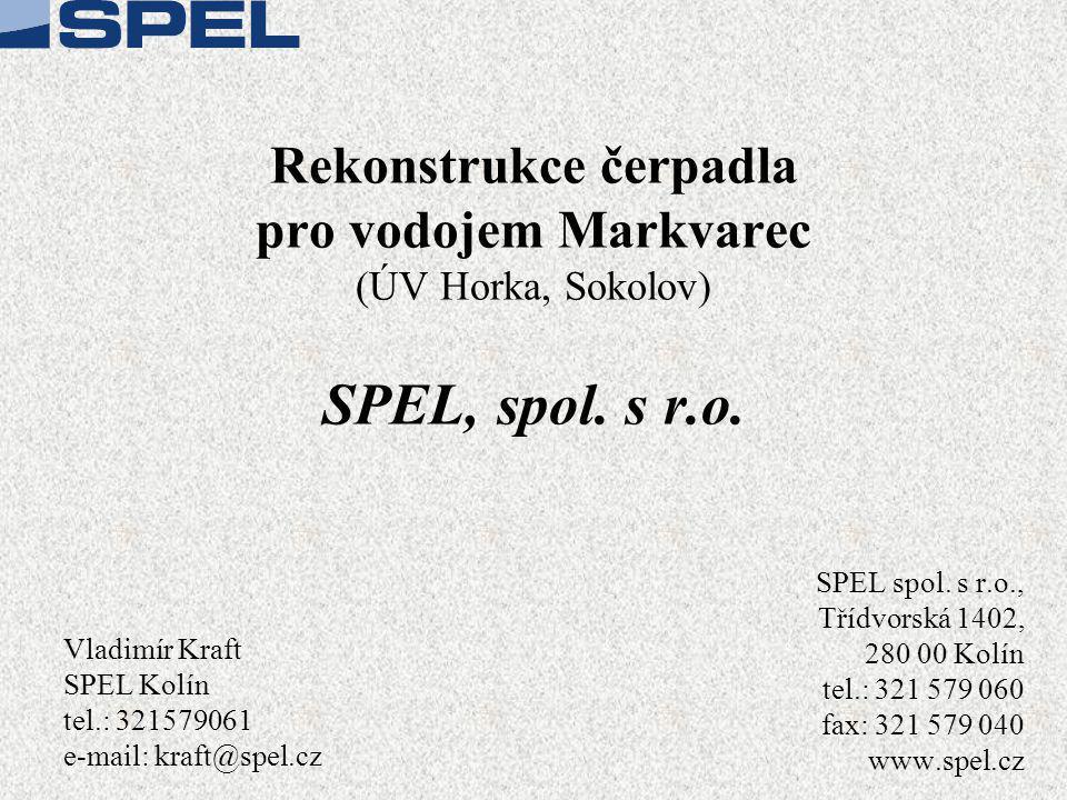 Rekonstrukce čerpadla pro vodojem Markvarec (ÚV Horka, Sokolov) SPEL, spol. s r.o. SPEL spol. s r.o., Třídvorská 1402, 280 00 Kolín tel.: 321 579 060