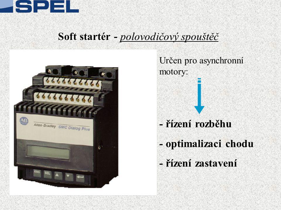 polovodičový spouštěč Soft startér - polovodičový spouštěč Určen pro asynchronní motory: - řízení rozběhu - optimalizaci chodu - řízení zastavení