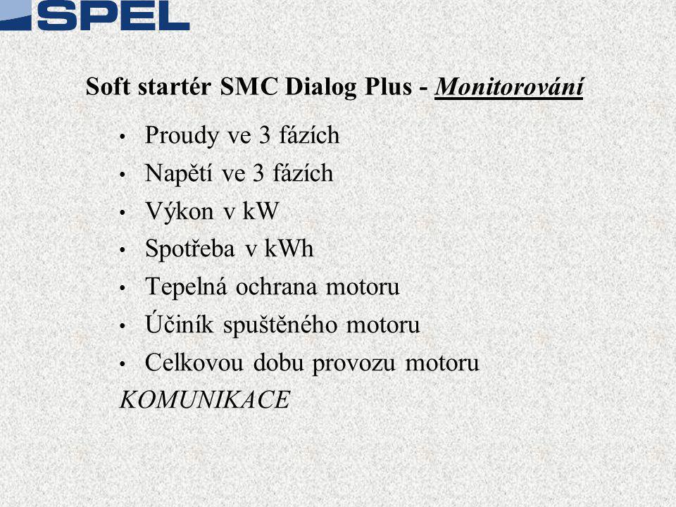 Soft startér SMC Dialog Plus - Monitorování • Proudy ve 3 fázích • Napětí ve 3 fázích • Výkon v kW • Spotřeba v kWh • Tepelná ochrana motoru • Účiník