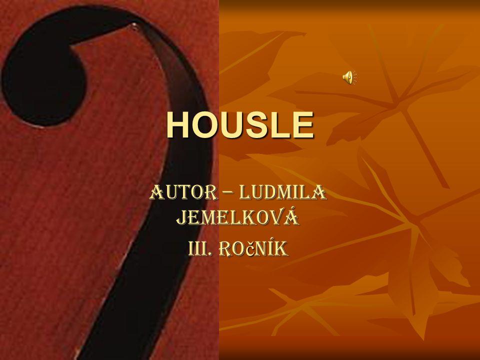 HOUSLE autor – Ludmila Jemelková III. ro č ník