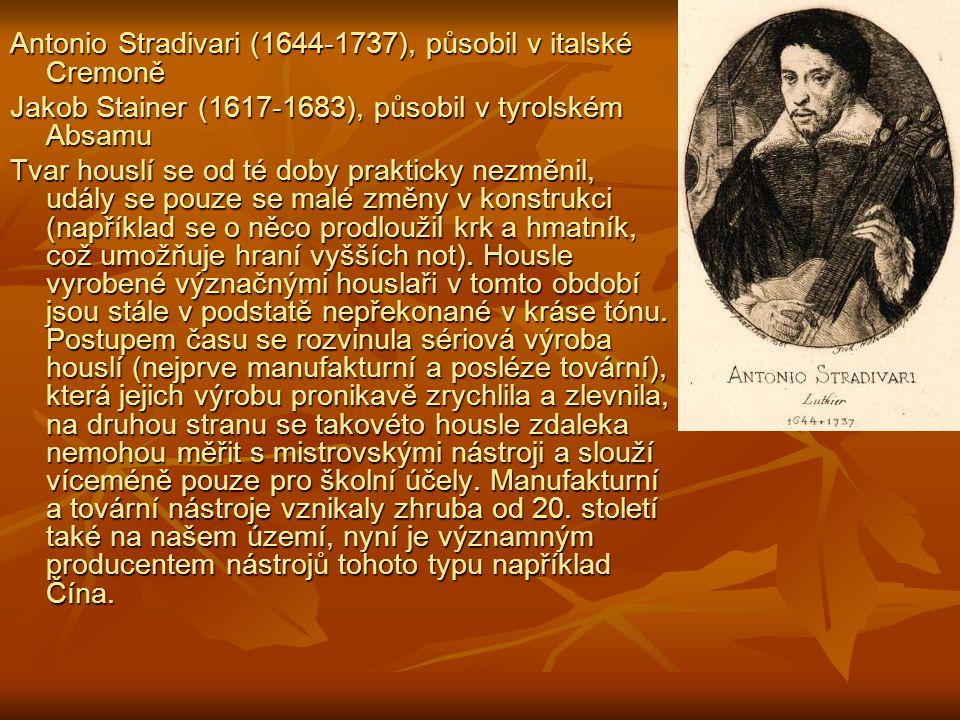 Antonio Stradivari (1644-1737), působil v italské Cremoně Jakob Stainer (1617-1683), působil v tyrolském Absamu Tvar houslí se od té doby prakticky ne