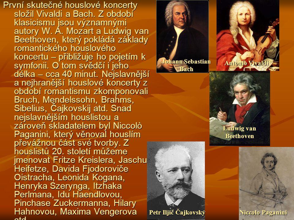 Johann Sebastian Bach První skutečné houslové koncerty složil Vivaldi a Bach. Z období klasicismu jsou významnými autory W. A. Mozart a Ludwig van Bee