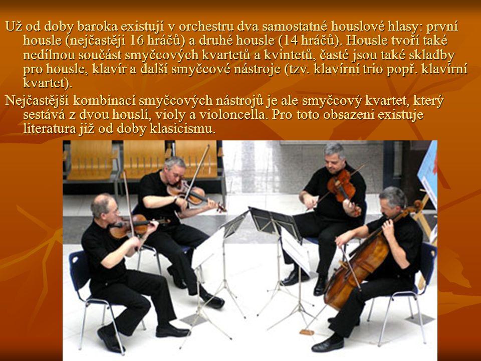 Už od doby baroka existují v orchestru dva samostatné houslové hlasy: první housle (nejčastěji 16 hráčů) a druhé housle (14 hráčů). Housle tvoří také