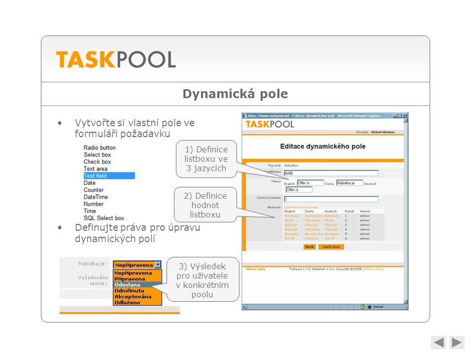 Dynamická pole •Vytvořte si vlastní pole ve formuláři požadavku •Definujte práva pro úpravu dynamických polí 1) Definice listboxu ve 3 jazycích 2) Definice hodnot listboxu 3) Výsledek pro uživatele v konkrétním poolu
